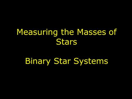 Measuring the Masses of Stars Binary Star Systems.
