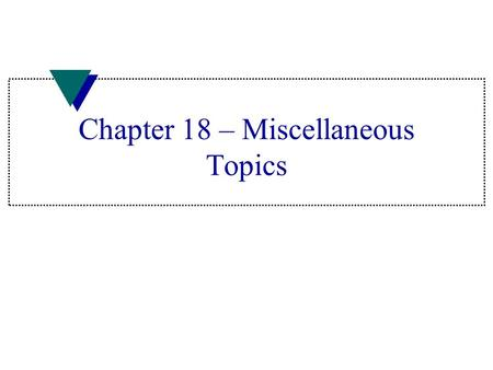 Chapter 18 – Miscellaneous Topics. Multiple File Programs u Makes possible to accommodate many programmers working on same project u More efficient to.
