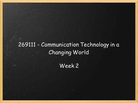 269111 - Communication Technology in a Changing World Week 2.