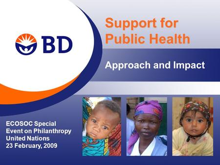 Approach and Impact Support for Public Health ECOSOC Special Event on Philanthropy United Nations 23 February, 2009.