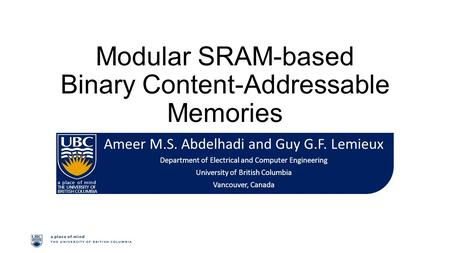 Modular SRAM-based Binary Content-Addressable Memories Ameer M.S. Abdelhadi and Guy G.F. Lemieux Department of Electrical and Computer Engineering University.