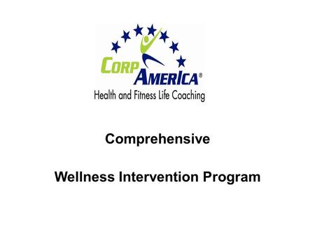 Comprehensive Wellness Intervention Program. MISSION STATEMENT A solution to help curb the rising costs of health care in companies by eradicating the.