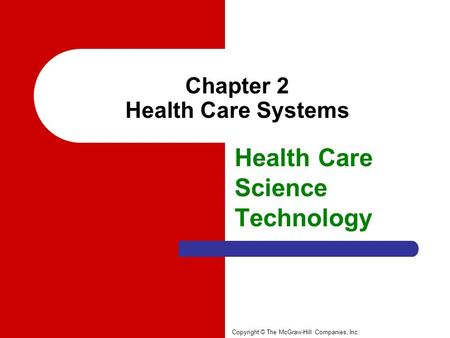 Chapter 2 Health Care Systems Health Care Science Technology Copyright © The McGraw-Hill Companies, Inc.