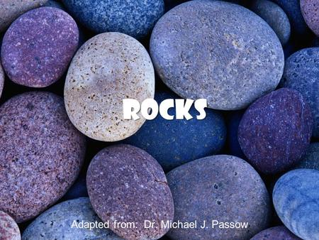 Rocks Adapted from: Dr. Michael J. Passow. Sedimentary Rocks Consist mainly of weathered rock debris which have become compacted and cemented Cover about.