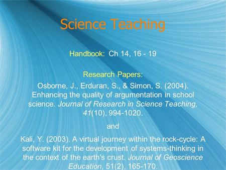 Science Teaching Handbook: Ch 14, 16 - 19 Research Papers: Osborne, J., Erduran, S., & Simon, S. (2004). Enhancing the quality of argumentation in school.