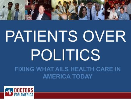 FIXING WHAT AILS HEALTH CARE IN AMERICA TODAY PATIENTS OVER POLITICS.