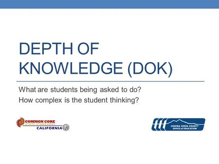 DEPTH OF KNOWLEDGE (DOK) What are students being asked to do? How complex is the student thinking?