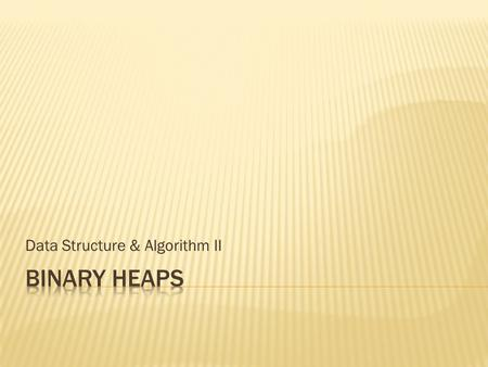 Data Structure & Algorithm II.  Delete-min  Building a heap in O(n) time  Heap Sort.