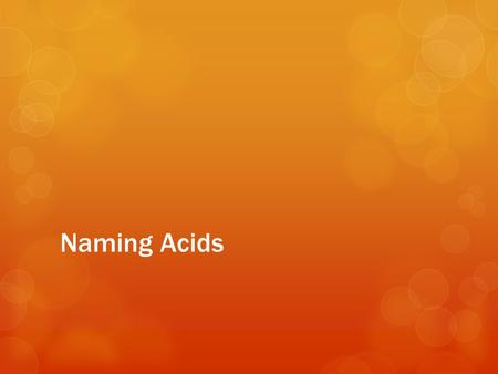 Naming Acids. binary All binary acids are named this way: hydro  the prefix hydro is used.  the root of the anion is used. ic  the suffix ic