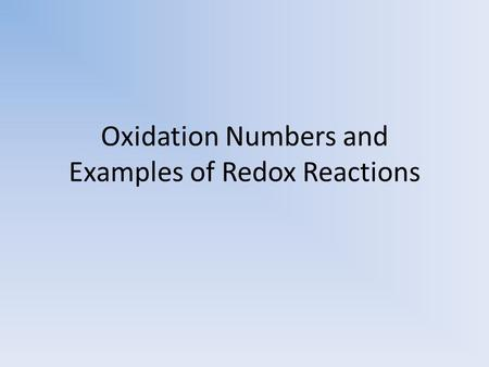 Oxidation Numbers and Examples of Redox Reactions.