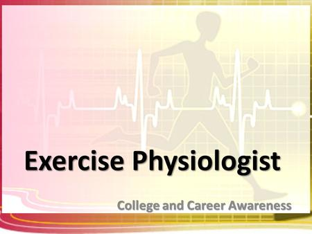 Exercise Physiologist College and Career Awareness.
