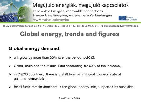Global energy, trends and figures Global energy demand:  will grow by more than 30% over the period to 2035,  China, India and the Middle East accounting.