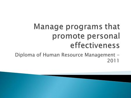 Diploma of Human Resource Management - 2011.  This unit describes the performance outcomes, skills and knowledge required to manage programs within a.