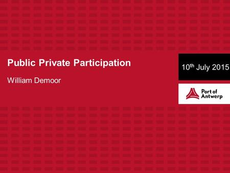 Public Private Participation William Demoor 10 th July 2015.