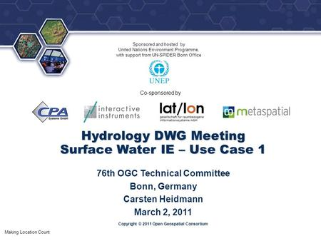 ® Making Location Count Copyright © 2011 Open Geospatial Consortium Hydrology DWG Meeting Surface Water IE – Use Case 1 76th OGC Technical Committee Bonn,