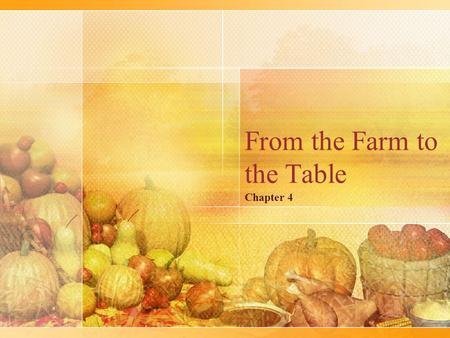 From the Farm to the Table Chapter 4. What affects the Price of Food? Supply & Demand— –When there is greater demand, the price is higher –When there.