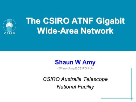 The CSIRO ATNF Gigabit Wide-Area Network Shaun W Amy CSIRO Australia Telescope National Facility.