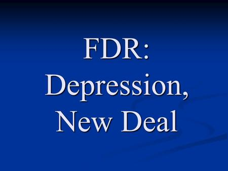 FDR: Depression, New Deal. Wealthy NY family Wealthy NY family Cousin of TR (Republican), whom he admired greatly, as a Progressive Cousin of TR (Republican),