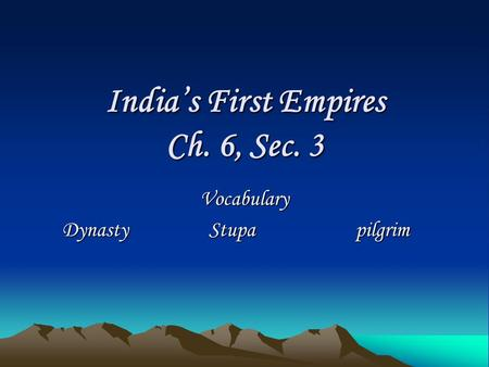 India's First Empires Ch. 6, Sec. 3 Vocabulary DynastyStupapilgrim.