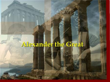 Alexander the Great. TSW Understand how Alexander's military conquests had an impact on future cultures.