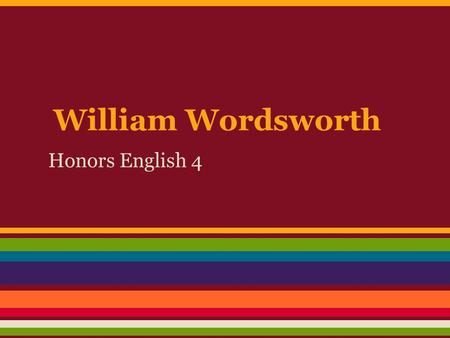 William Wordsworth Honors English 4. Anticipatory Activity.