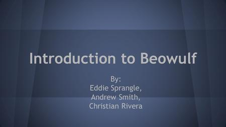 Introduction to Beowulf By: Eddie Sprangle, Andrew Smith, Christian Rivera.