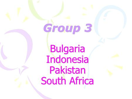 Group 3 Bulgaria Indonesia Pakistan South Africa.