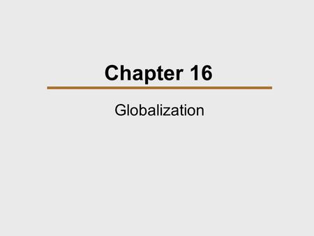 Chapter 16 Globalization. Chapter Outline  The Development of Global Trade  The Emergence of the Global Economy  Globalization: The Continuing Process.