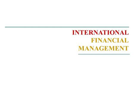 INTERNATIONAL FINANCIAL MANAGEMENT. TOPICS! 1. Globalization of the World Economy: Recent Trends 2. Globalization and the Multinational Firm 3. What's.