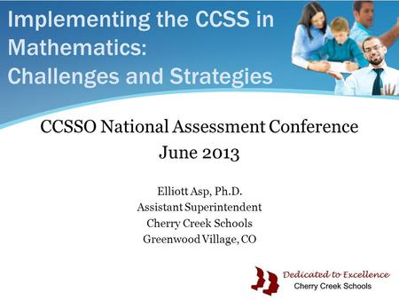 Implementing the CCSS in Mathematics: Challenges and Strategies CCSSO National Assessment Conference June 2013 Elliott Asp, Ph.D. Assistant Superintendent.
