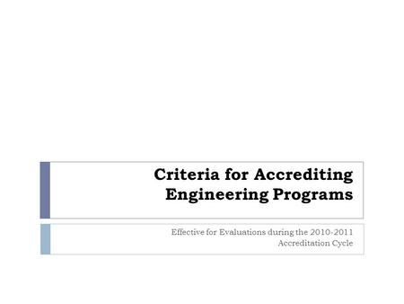 Criteria for Accrediting Engineering Programs Effective for Evaluations during the 2010-2011 Accreditation Cycle.