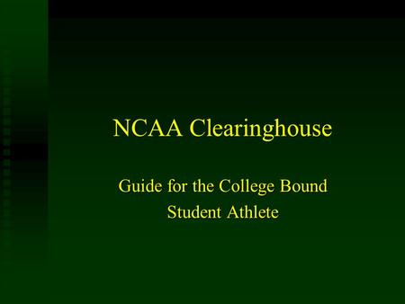 NCAA Clearinghouse Guide for the College Bound Student Athlete.