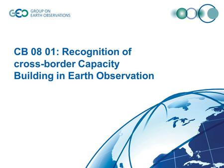 CB 08 01: Recognition of cross-border Capacity Building in Earth Observation.