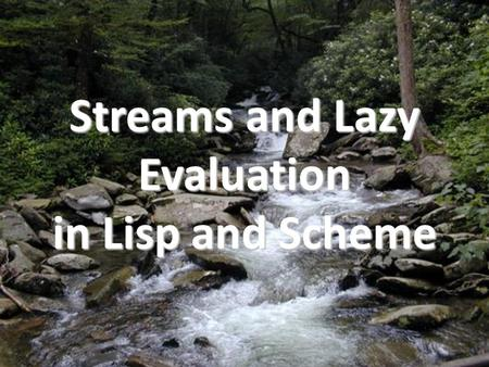 Streams and Lazy Evaluation in Lisp and Scheme. Overview Examples of using closures Delay and force Macros Different models of expression evaluation –