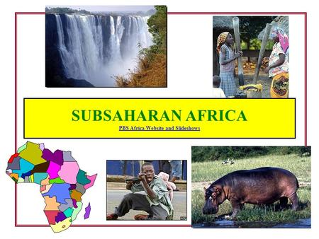 SUBSAHARAN AFRICA PBS Africa Website and Slideshows PBS Africa Website and Slideshows.