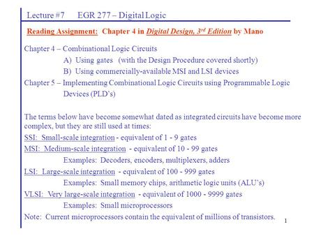 1 Lecture #7 EGR 277 – Digital Logic Reading Assignment: Chapter 4 in Digital Design, 3 rd Edition by Mano Chapter 4 – Combinational Logic Circuits A)