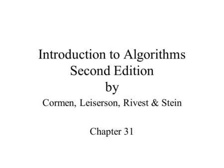 Introduction to Algorithms Second Edition by Cormen, Leiserson, Rivest & Stein Chapter 31.