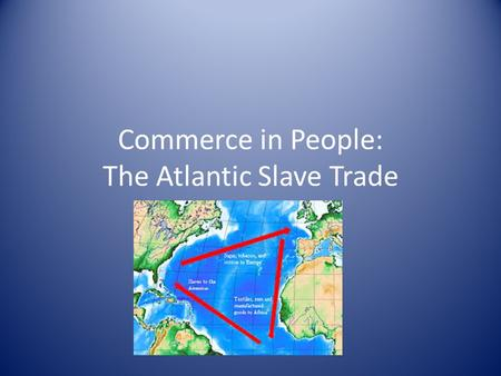 Commerce in People: The Atlantic Slave Trade By: Mike Zrust.