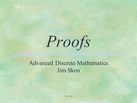 Proofs1 Advanced Discrete Mathematics Jim Skon. Proofs2  Definition: A theorem is a valid logical assertion which can be proved using other theorems.