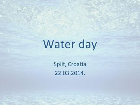 Water day Split, Croatia 22.03.2014.. Two weeks before Water day we started planning…
