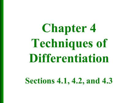 Chapter 4 Techniques of Differentiation Sections 4.1, 4.2, and 4.3.