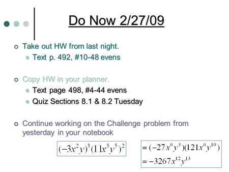 Do Now 2/27/09 Take out HW from last night. Text p. 492, #10-48 evens Text p. 492, #10-48 evens Copy HW in your planner. Text page 498, #4-44 evens Text.