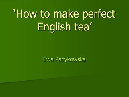 'How to make perfect English tea' Ewa Pacykowska.