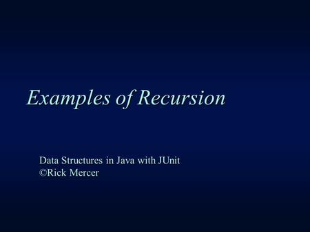 Examples of Recursion Data Structures in Java with JUnit ©Rick Mercer.