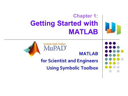 Chapter 1: Getting Started with MATLAB MATLAB for Scientist and Engineers Using Symbolic Toolbox.