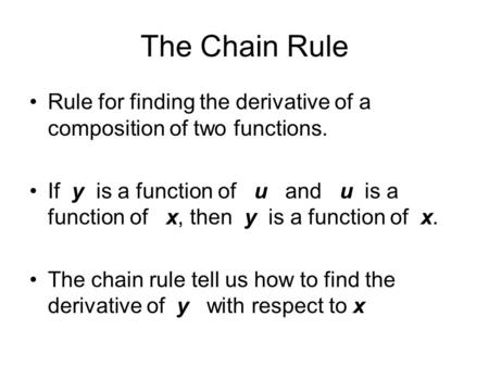 The Chain Rule Rule for finding the derivative of a composition of two functions. If y is a function of u and u is a function of x, then y is a function.