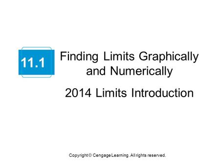 Finding Limits Graphically and Numerically 2014 Limits Introduction Copyright © Cengage Learning. All rights reserved. 11.1.