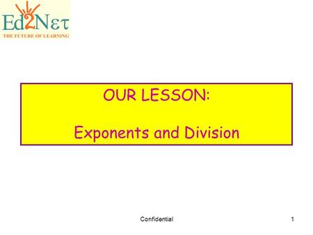 Confidential1 OUR LESSON: Exponents and Division.
