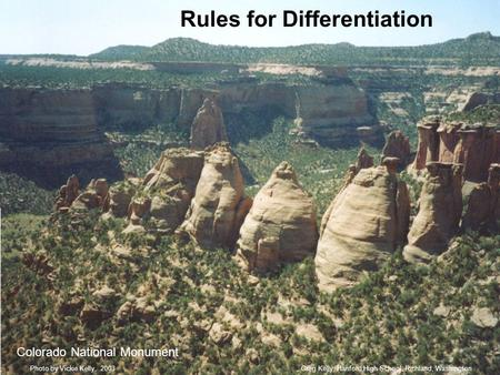 Rules for Differentiation Colorado National Monument Greg Kelly, Hanford High School, Richland, WashingtonPhoto by Vickie Kelly, 2003.