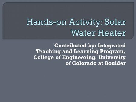 Contributed by: Integrated Teaching and Learning Program, College of Engineering, University of Colorado at Boulder.